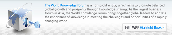 The World Knowledge Forum is a non-profit entity, which aims to promote balanced global growth and prosperity through knowledge-sharing. As the largest business forum in Asia, the World Knowledge Forum brings together global leaders to address the importance of knowledge in meeting the challenges and opportunities of a rapidly changing world.